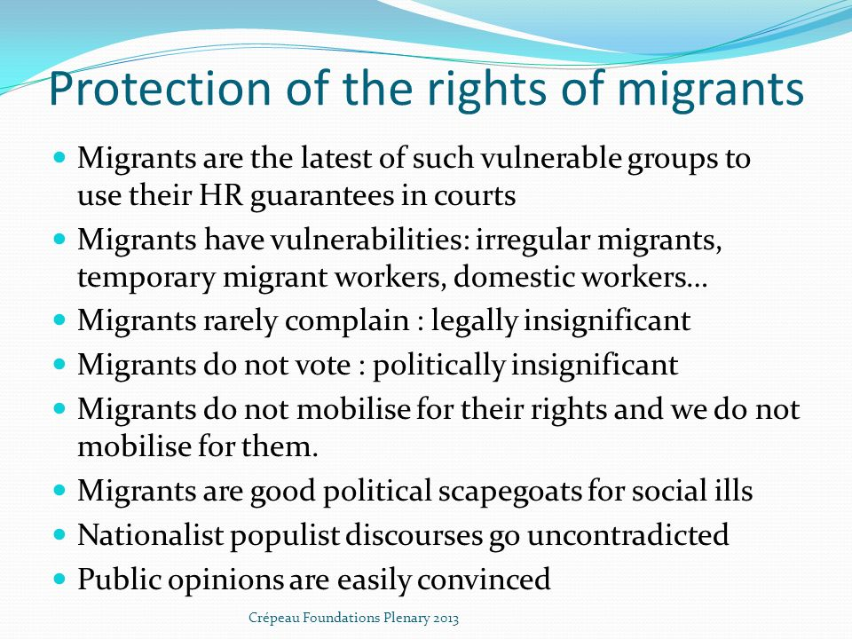 Protection of the rights of migrants Migrants are the latest of such vulnerable groups to use their HR guarantees in courts Migrants have vulnerabilit