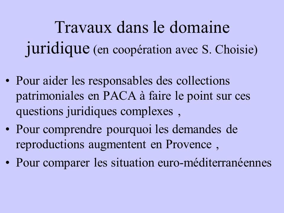 Travaux dans le domaine juridique (en coopération avec S. Choisie) Pour aider les responsables des collections patrimoniales en PACA à faire le point