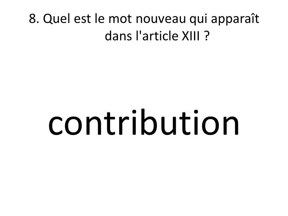8. Quel est le mot nouveau qui apparaît dans l'article XIII ? contribution