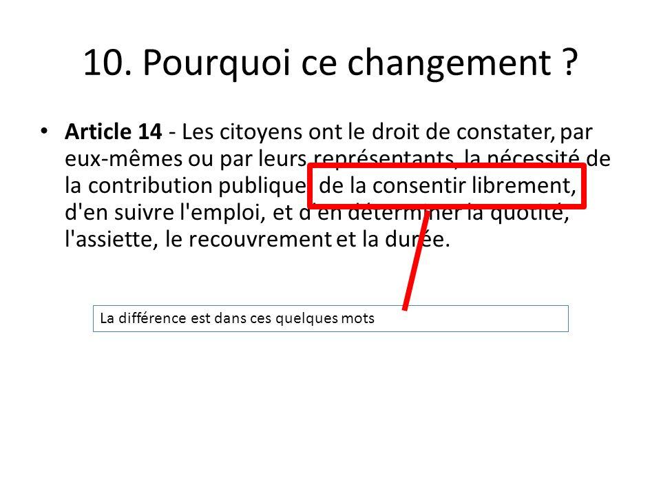 10. Pourquoi ce changement ? Article 14 - Les citoyens ont le droit de constater, par eux-mêmes ou par leurs représentants, la nécessité de la contrib