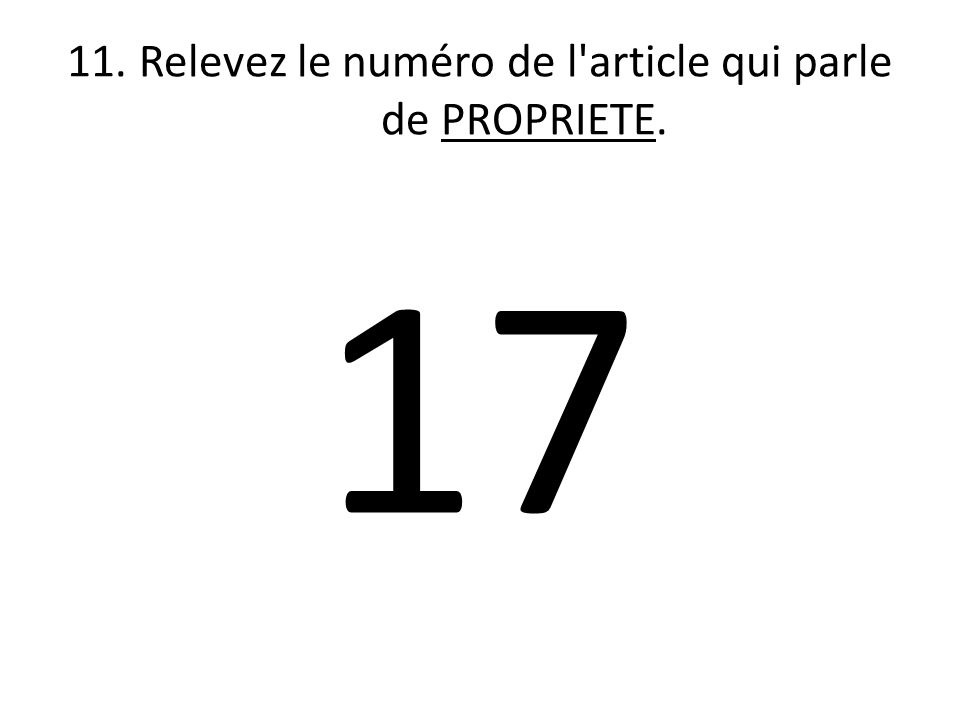 11. Relevez le numéro de l article qui parle de PROPRIETE. 17