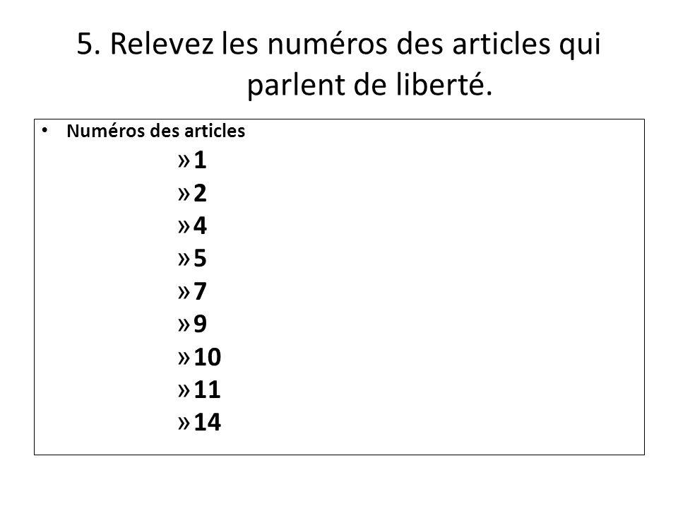 5. Relevez les numéros des articles qui parlent de liberté. Numéros des articles »1»1 »2»2 »4»4 »5»5 »7»7 »9»9 » 10 » 11 » 14