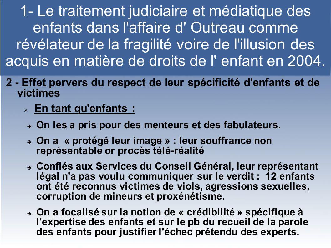 1- Le traitement judiciaire et médiatique des enfants dans l affaire d Outreau comme révélateur de la fragilité voire de l illusion des acquis en matière de droits de l enfant en 2004.
