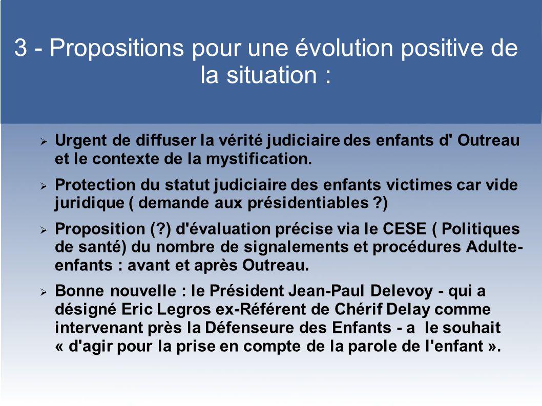 3 - Propositions pour une évolution positive de la situation : Urgent de diffuser la vérité judiciaire des enfants d Outreau et le contexte de la mystification.