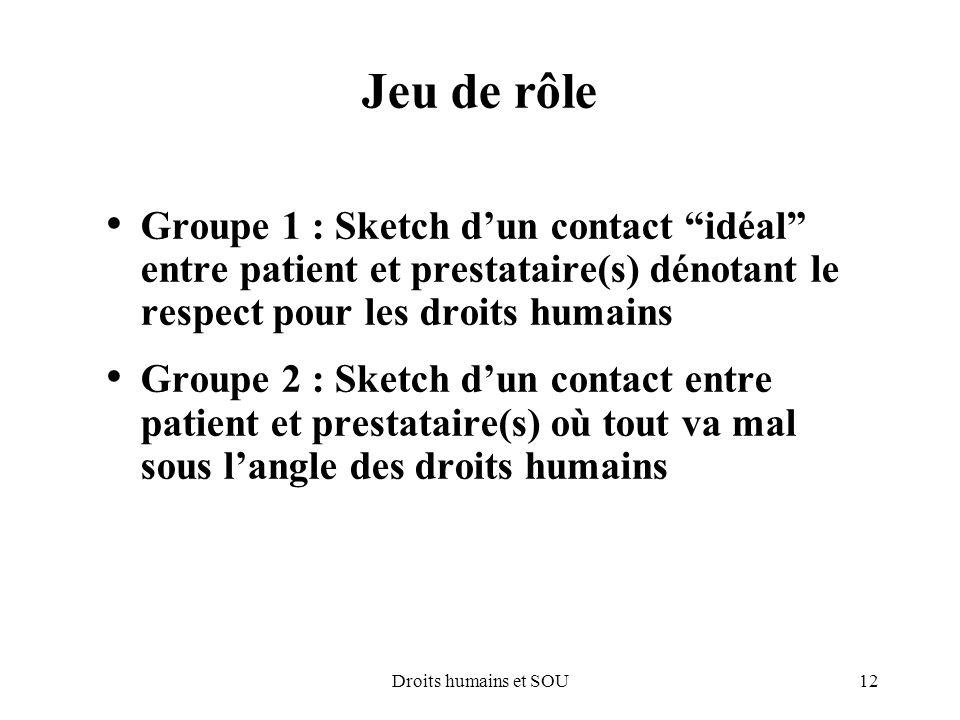 12Droits humains et SOU Jeu de rôle Groupe 1 : Sketch dun contact idéal entre patient et prestataire(s) dénotant le respect pour les droits humains Gr