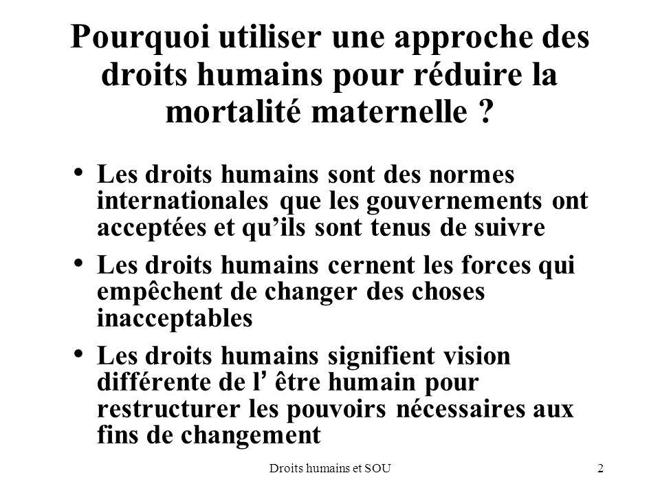 2Droits humains et SOU Pourquoi utiliser une approche des droits humains pour réduire la mortalité maternelle ? Les droits humains sont des normes int
