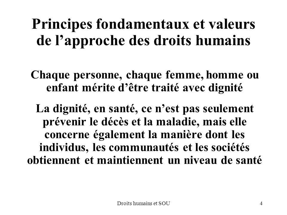 4Droits humains et SOU Principes fondamentaux et valeurs de lapproche des droits humains Chaque personne, chaque femme, homme ou enfant mérite dêtre t