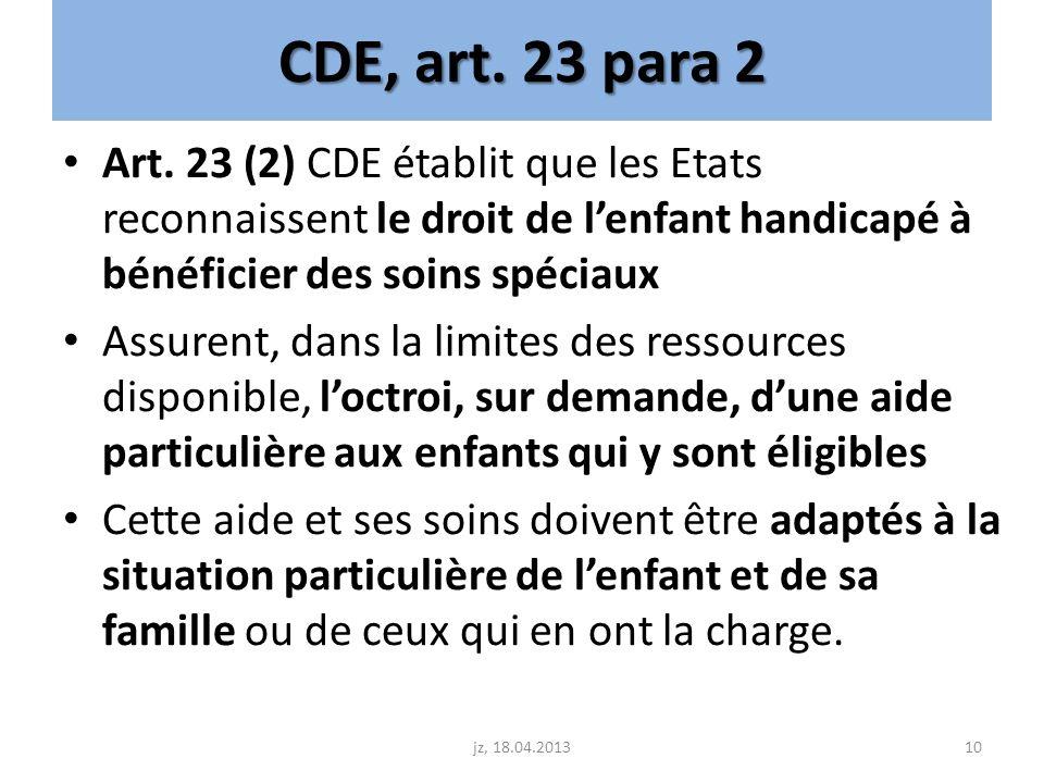 CDE, art. 23 para 2 Art. 23 (2) CDE établit que les Etats reconnaissent le droit de lenfant handicapé à bénéficier des soins spéciaux Assurent, dans l
