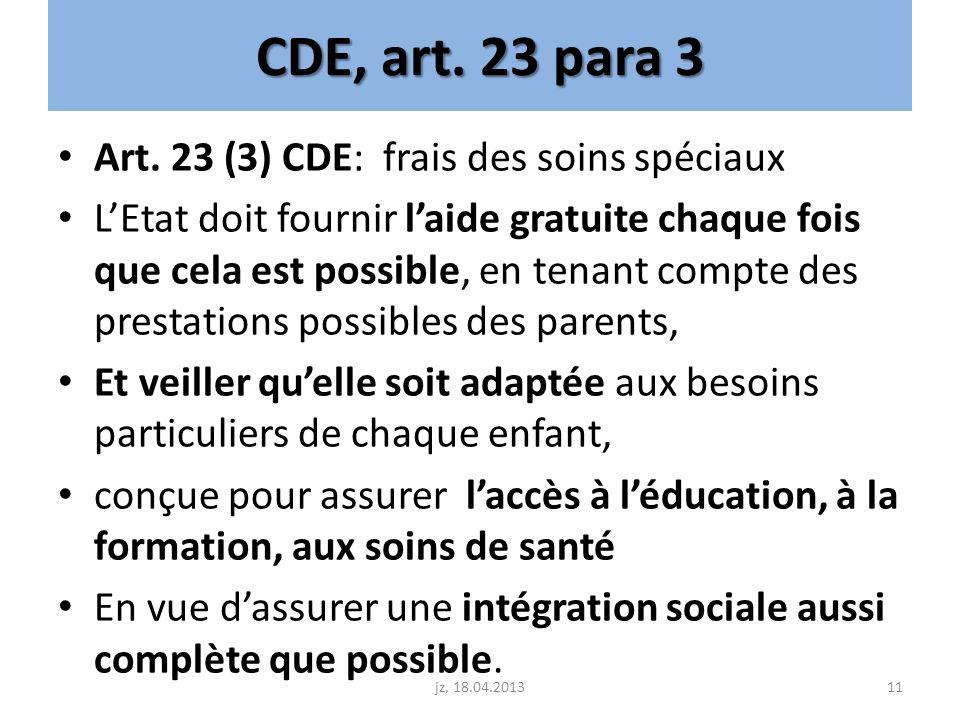CDE, art. 23 para 3 Art. 23 (3) CDE: frais des soins spéciaux LEtat doit fournir laide gratuite chaque fois que cela est possible, en tenant compte de