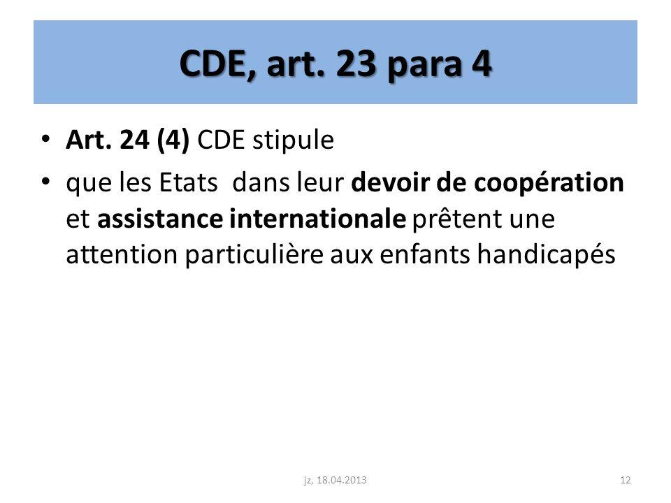 CDE, art. 23 para 4 Art. 24 (4) CDE stipule que les Etats dans leur devoir de coopération et assistance internationale prêtent une attention particuli