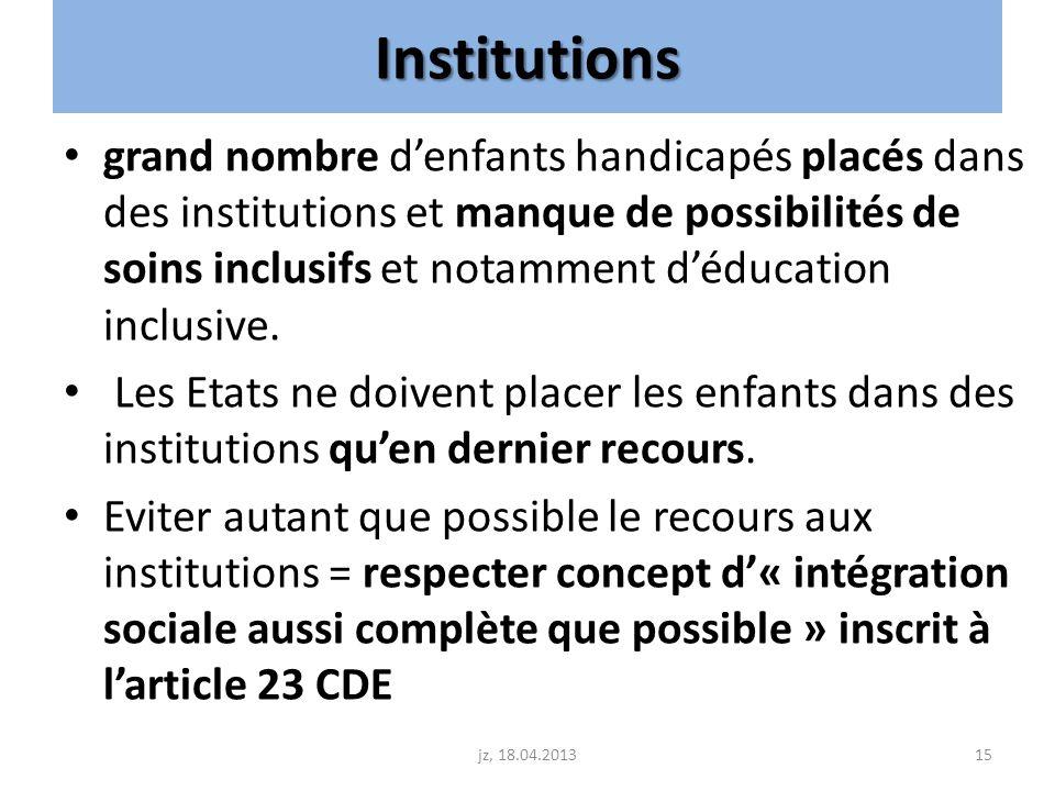 Institutions grand nombre denfants handicapés placés dans des institutions et manque de possibilités de soins inclusifs et notamment déducation inclus