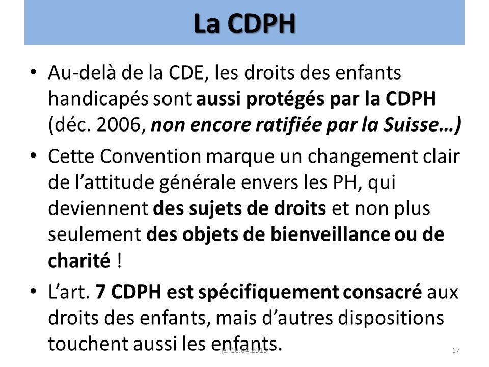 La CDPH Au-delà de la CDE, les droits des enfants handicapés sont aussi protégés par la CDPH (déc. 2006, non encore ratifiée par la Suisse…) Cette Con