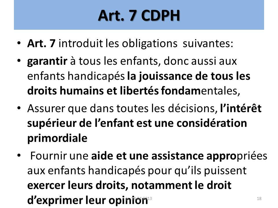 Art. 7 CDPH Art. 7 introduit les obligations suivantes: garantir à tous les enfants, donc aussi aux enfants handicapés la jouissance de tous les droit