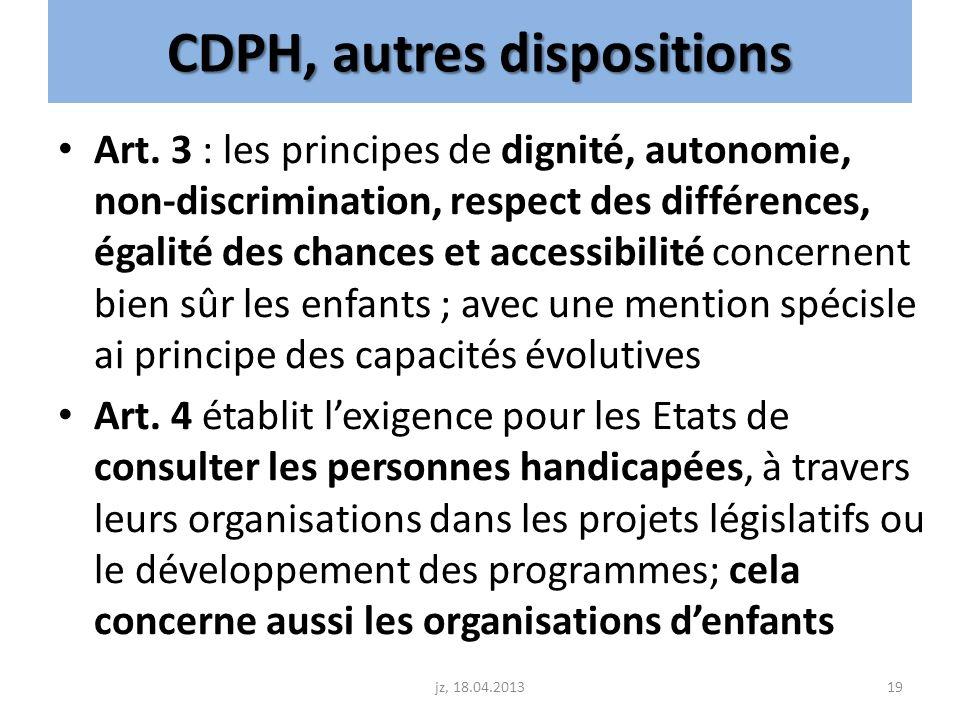CDPH, autres dispositions Art. 3 : les principes de dignité, autonomie, non-discrimination, respect des différences, égalité des chances et accessibil