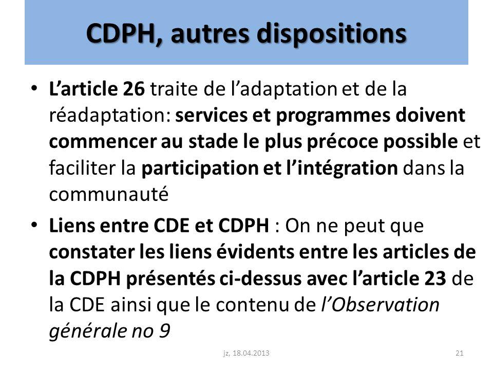 CDPH, autres dispositions Larticle 26 traite de ladaptation et de la réadaptation: services et programmes doivent commencer au stade le plus précoce p