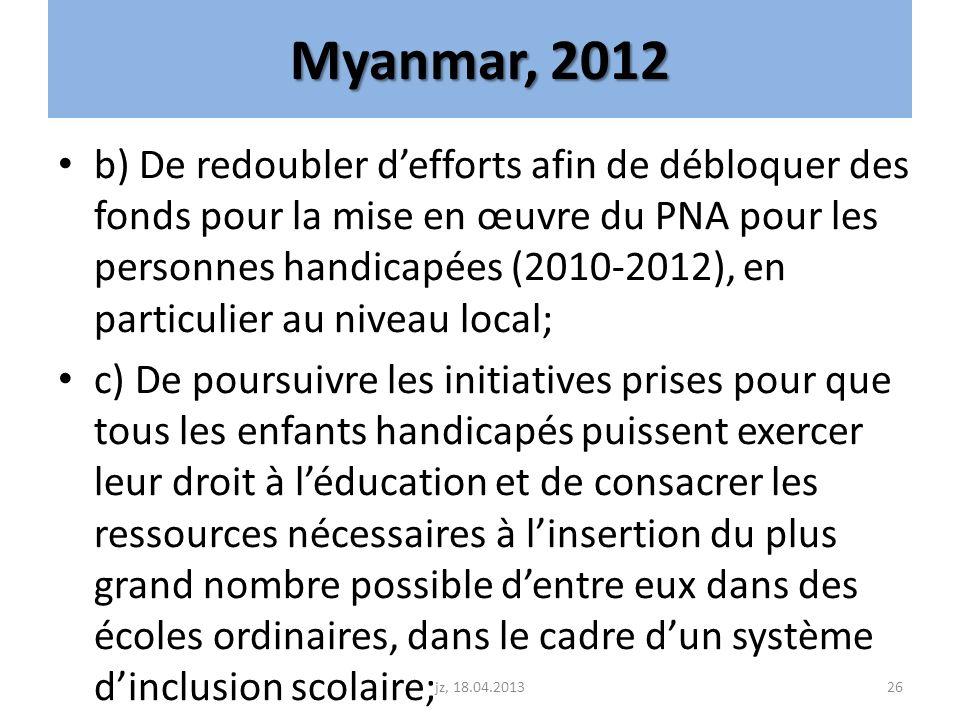 Myanmar, 2012 b) De redoubler defforts afin de débloquer des fonds pour la mise en œuvre du PNA pour les personnes handicapées (2010-2012), en particu
