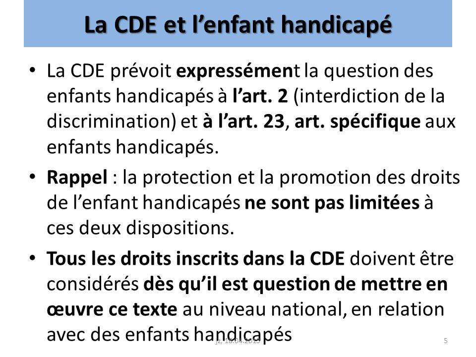 La CDE et lenfant handicapé La CDE prévoit expressément la question des enfants handicapés à lart. 2 (interdiction de la discrimination) et à lart. 23