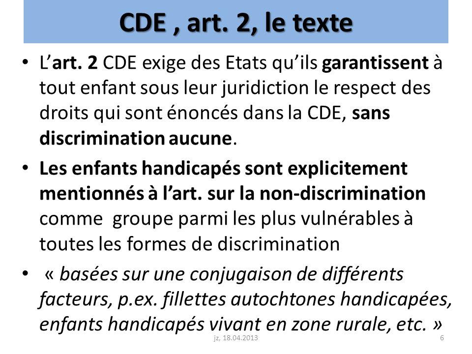 CDE, art. 2, le texte Lart. 2 CDE exige des Etats quils garantissent à tout enfant sous leur juridiction le respect des droits qui sont énoncés dans l