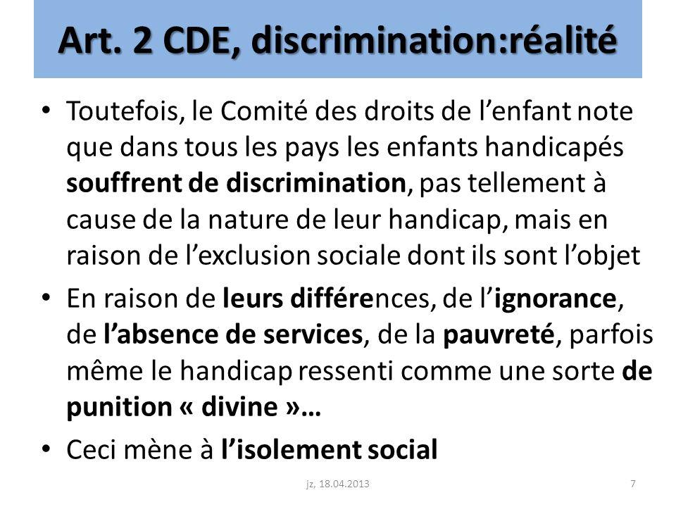 Art. 2 CDE, discrimination:réalité Toutefois, le Comité des droits de lenfant note que dans tous les pays les enfants handicapés souffrent de discrimi