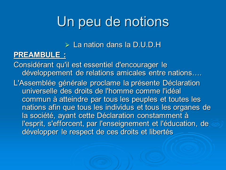 Un peu de notions La nation : La nation : La nation, comme groupement social, est un concept qui s'explique de plusieurs manières. On trouvera d'abord
