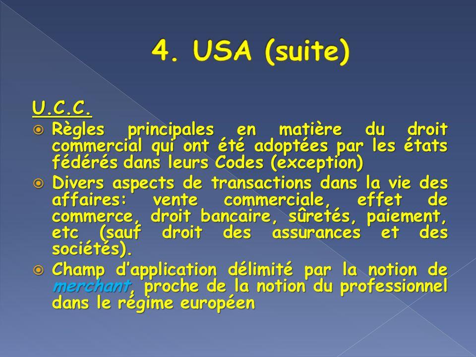 U.C.C. Règles principales en matière du droit commercial qui ont été adoptées par les états fédérés dans leurs Codes (exception) Règles principales en