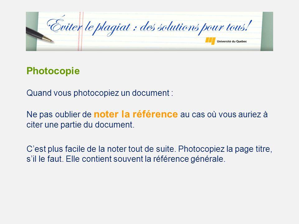 Photocopie Quand vous photocopiez un document : Ne pas oublier de noter la référence au cas où vous auriez à citer une partie du document.