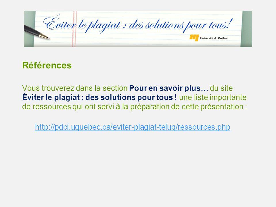 Références Vous trouverez dans la section Pour en savoir plus… du site Éviter le plagiat : des solutions pour tous .