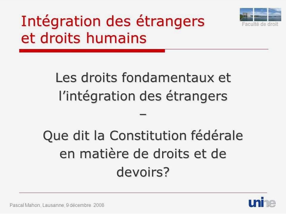 Intégration des étrangers et droits humains Les droits fondamentaux et lintégration des étrangers – Que dit la Constitution fédérale en matière de droits et de devoirs.