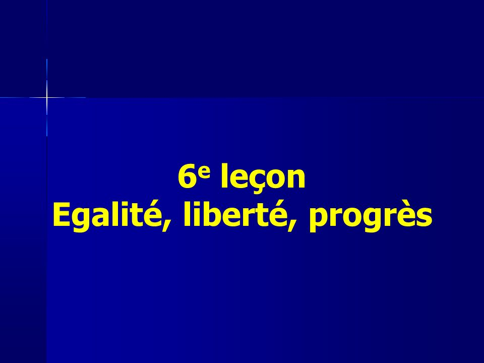 6 e leçon Egalité, liberté, progrès