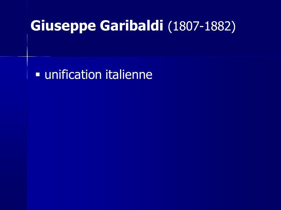 unification italienne Giuseppe Garibaldi (1807-1882)