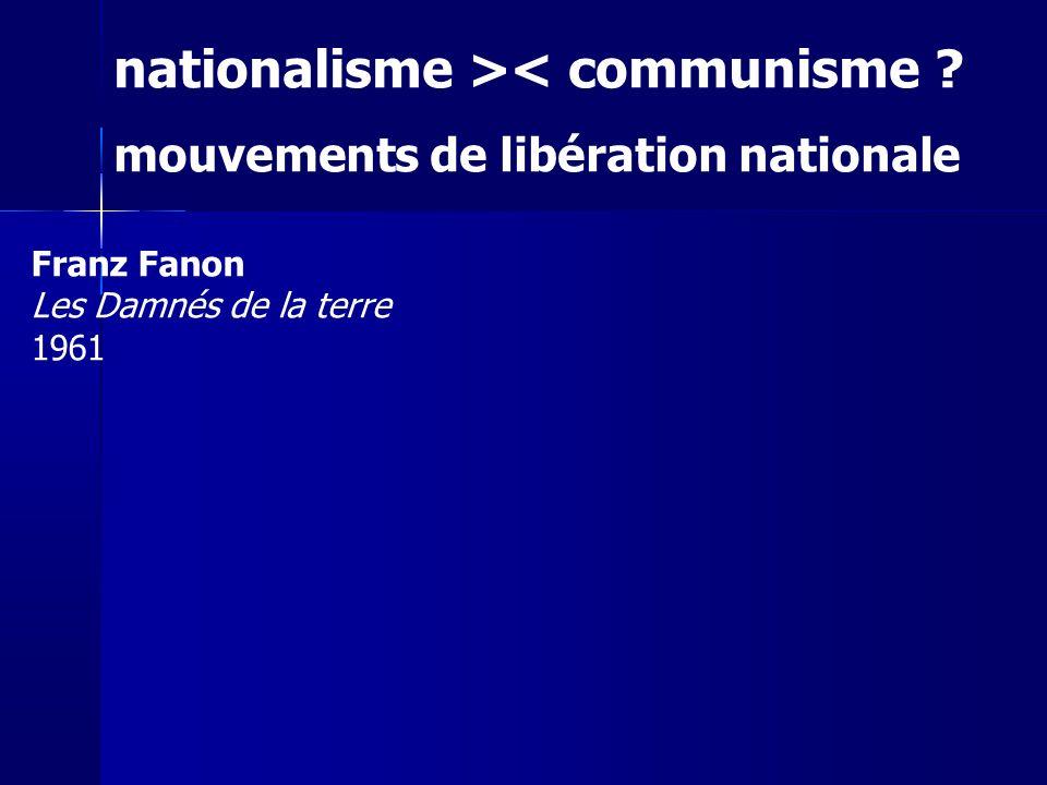 nationalisme >< communisme ? mouvements de libération nationale Franz Fanon Les Damnés de la terre 1961
