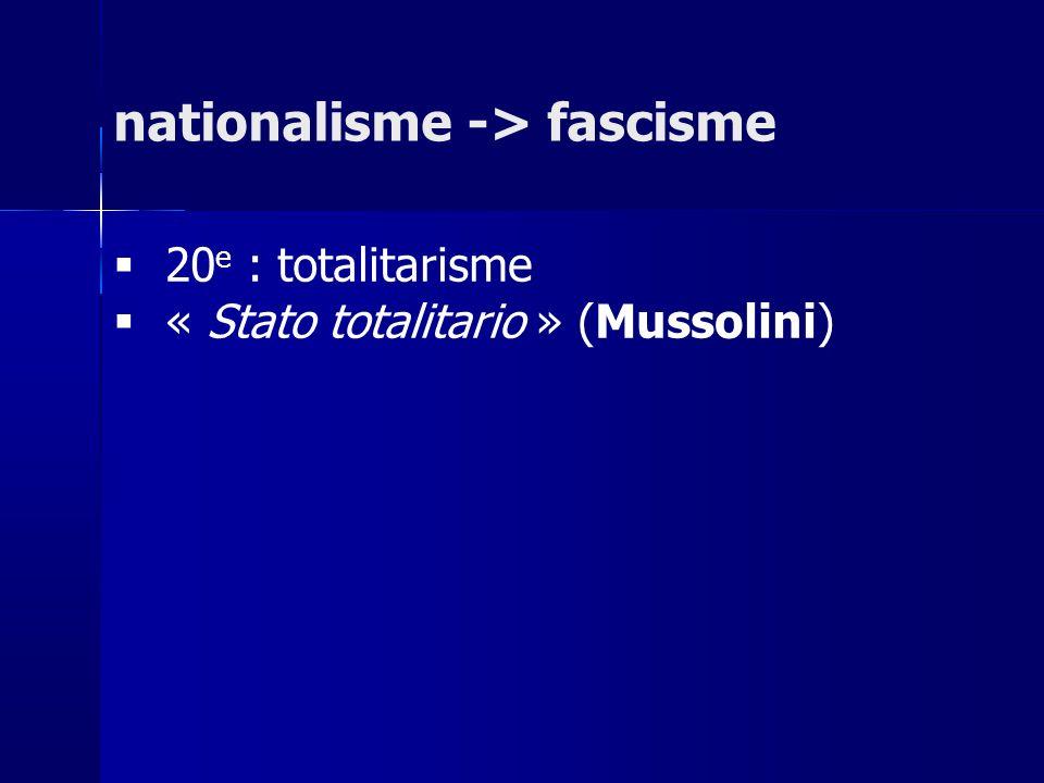 20 e : totalitarisme « Stato totalitario » (Mussolini) nationalisme -> fascisme