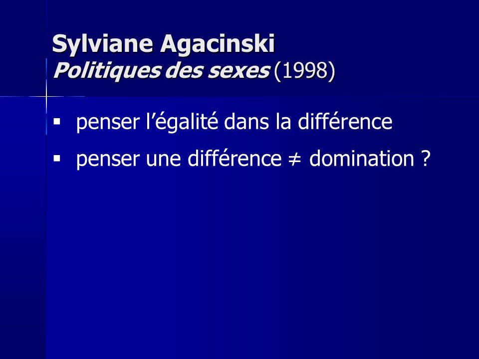 penser légalité dans la différence penser une différence domination ? Sylviane Agacinski Politiques des sexes (1998)