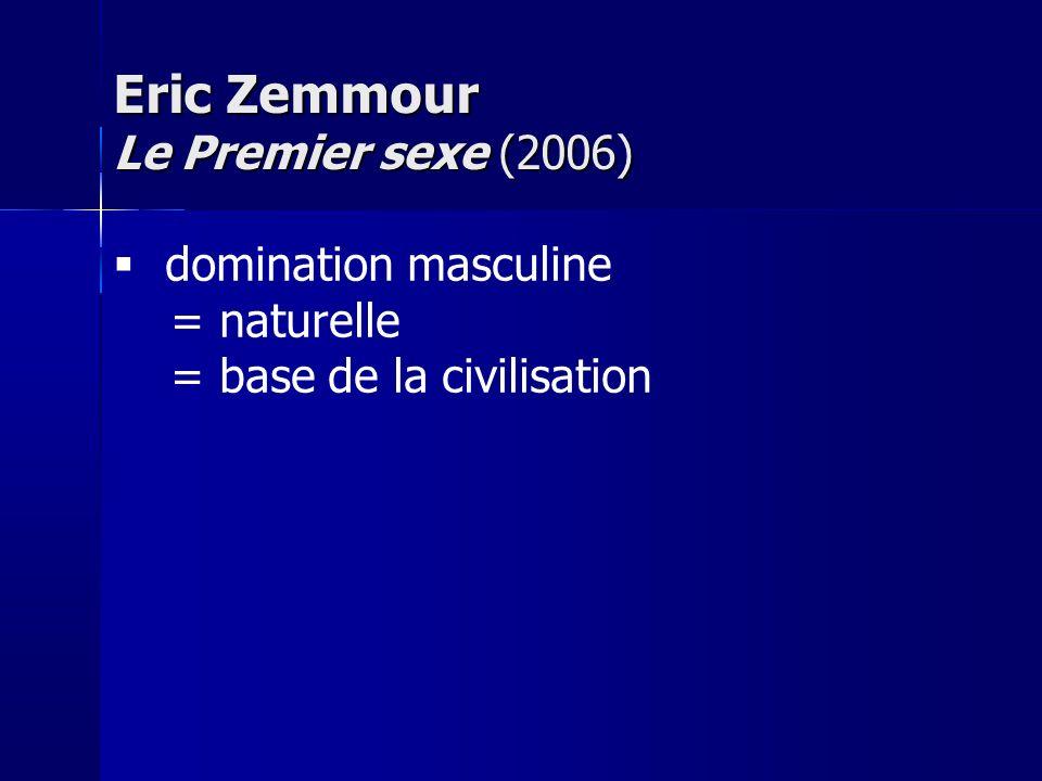 domination masculine = naturelle = base de la civilisation Eric Zemmour Le Premier sexe (2006)