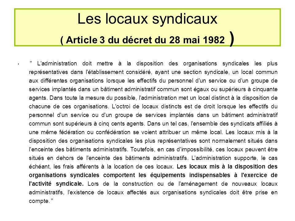Les locaux syndicaux (Article 3 du décret du 28 mai 1982 –suite-) La circulaire Fonction Publique du 18 novembre 1982 précise que, dans toute la mesure du possible, l administration met un local distinct à la disposition de chacune des organisations syndicales les plus représentatives ayant une section syndicale .
