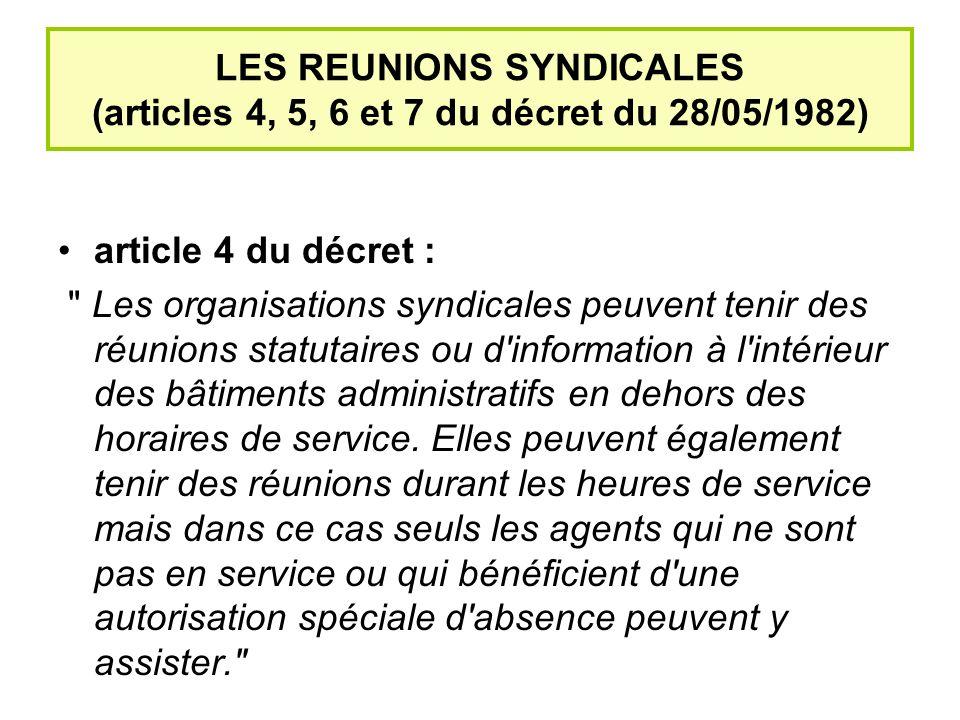 LES REUNIONS SYNDICALES (suite) article 5 : «Les organisations syndicales les plus représentatives sont en outre autorisées à tenir, pendant les heures de service, une réunion mensuelle d information.