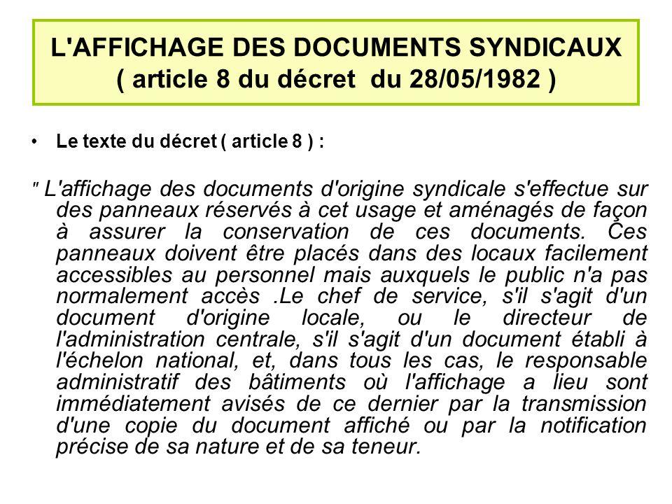 L AFFICHAGE DES DOCUMENTS SYNDICAUX ( article 8 du décret du 28/05/1982 ) Le texte du décret ( article 8 ) : L affichage des documents d origine syndicale s effectue sur des panneaux réservés à cet usage et aménagés de façon à assurer la conservation de ces documents.