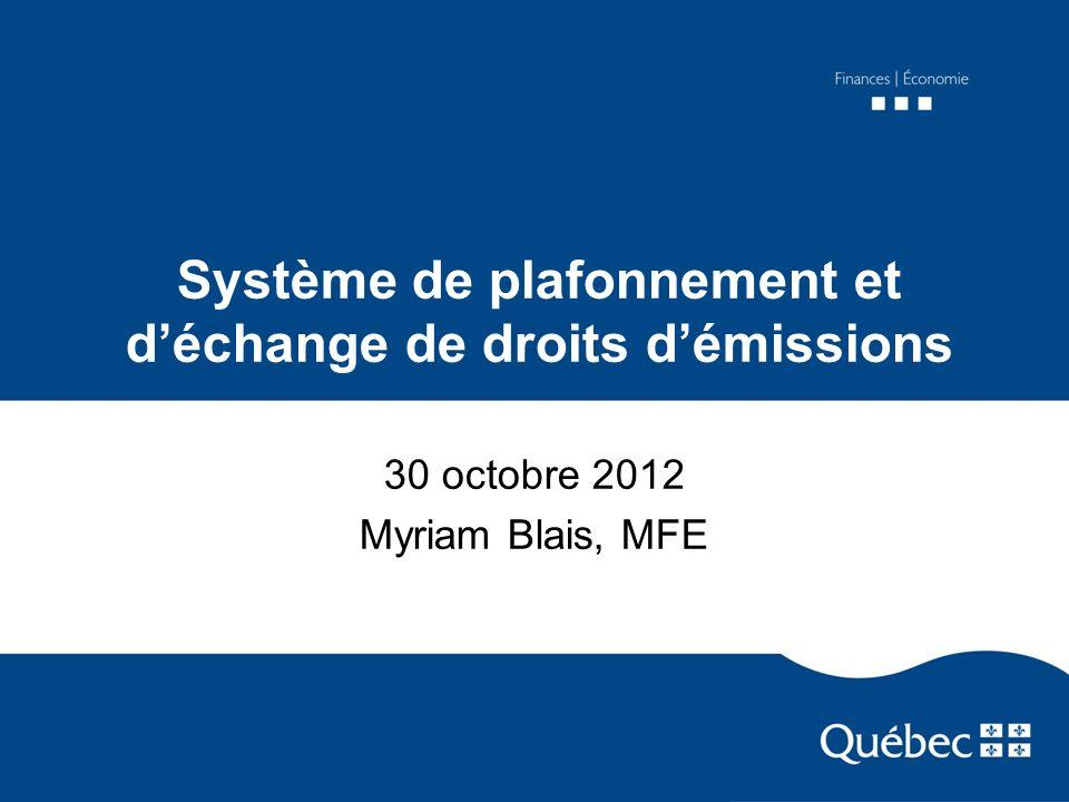Système de plafonnement et déchange de droits démissions 30 octobre 2012 Myriam Blais, MFE