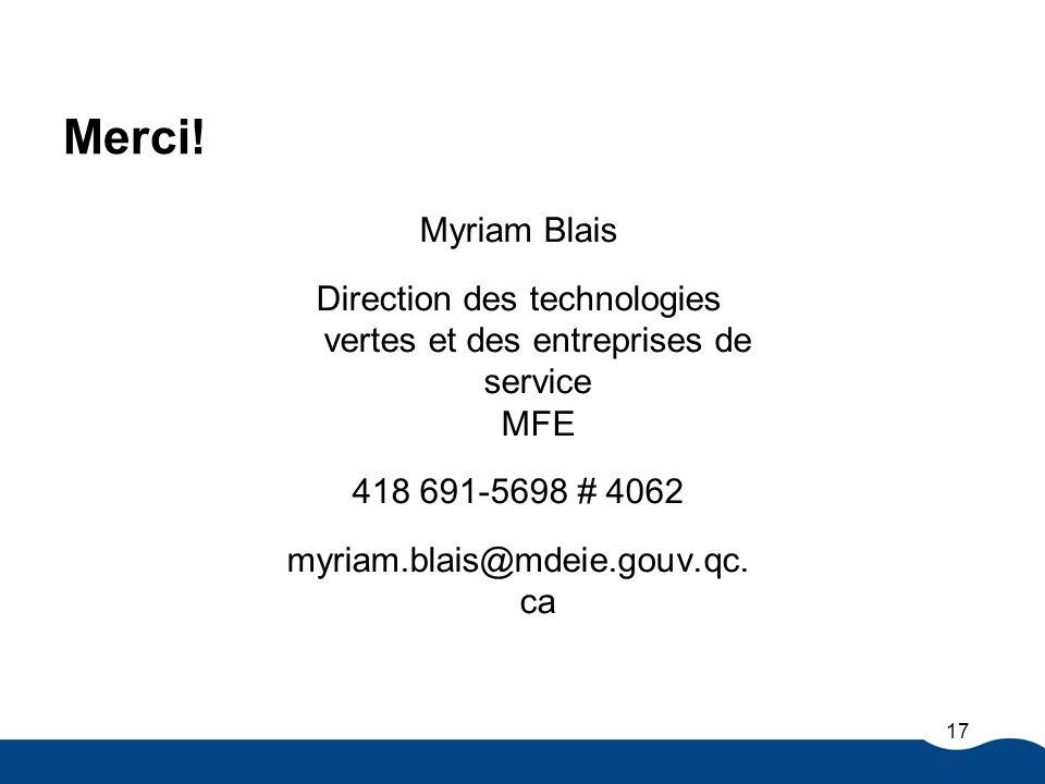 Merci! Myriam Blais Direction des technologies vertes et des entreprises de service MFE 418 691-5698 # 4062 myriam.blais@mdeie.gouv.qc. ca 17