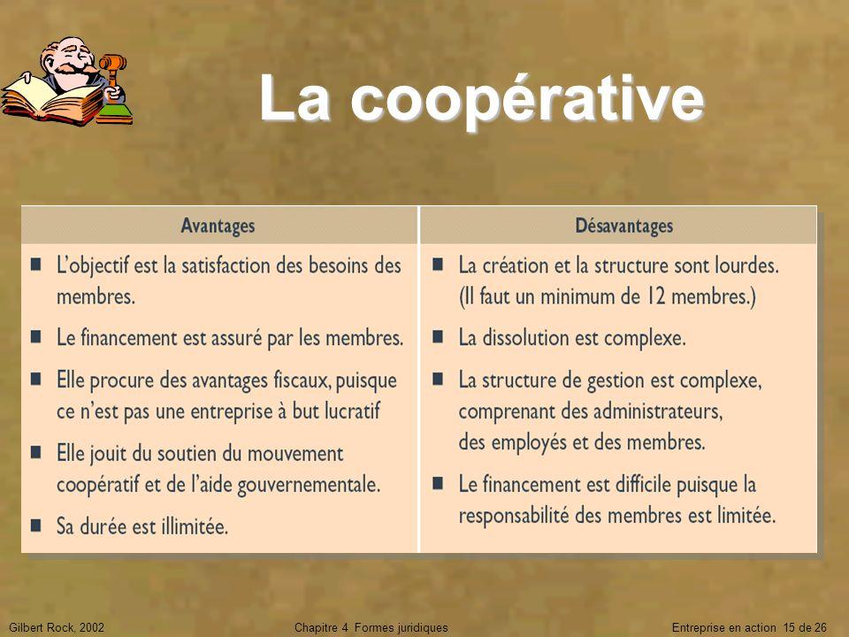 Gilbert Rock, 2002Chapitre 4 Formes juridiques Entreprise en action 15 de 26 La coopérative