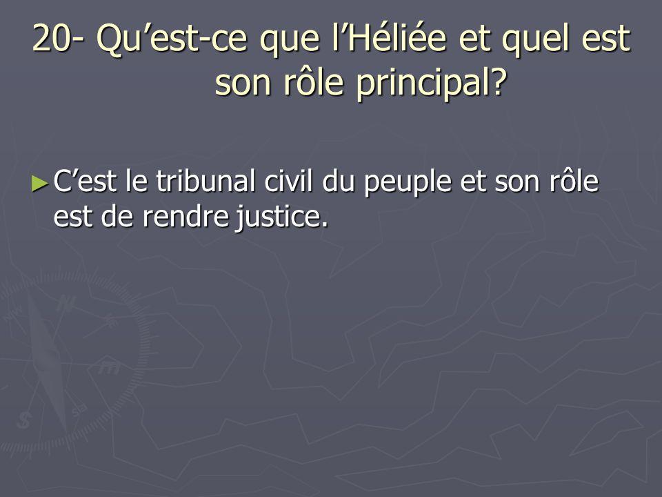 20- Quest-ce que lHéliée et quel est son rôle principal? Cest le tribunal civil du peuple et son rôle est de rendre justice. Cest le tribunal civil du