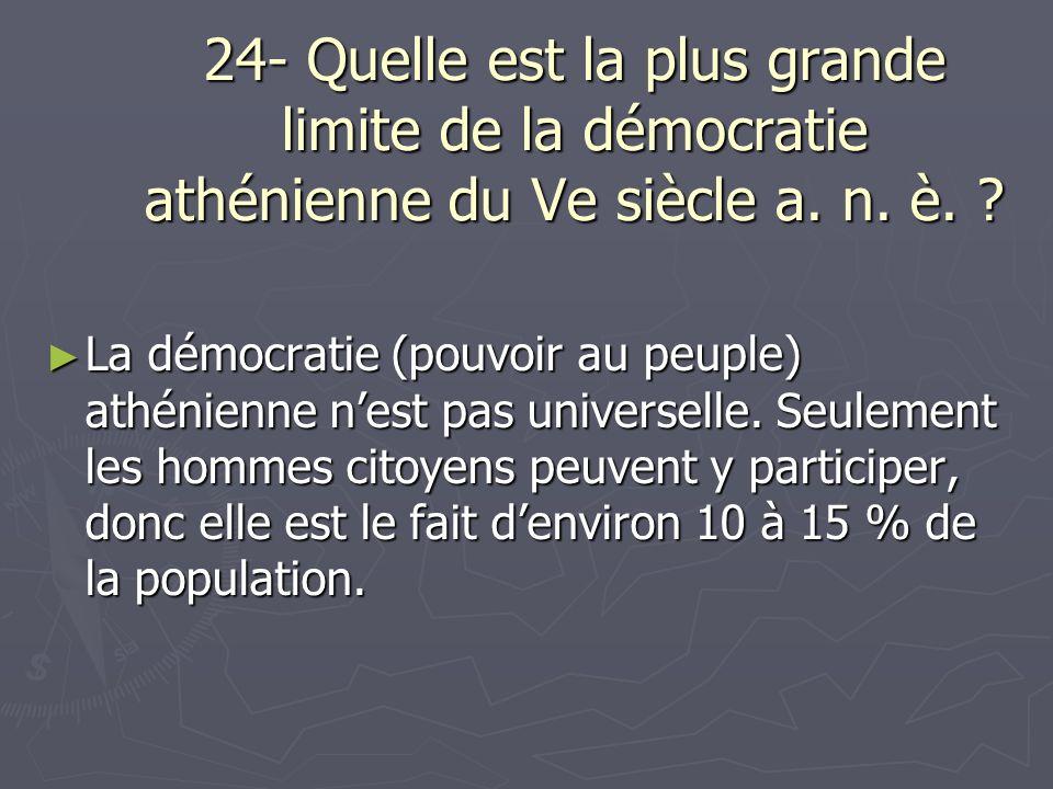 24- Quelle est la plus grande limite de la démocratie athénienne du Ve siècle a. n. è. ? La démocratie (pouvoir au peuple) athénienne nest pas univers