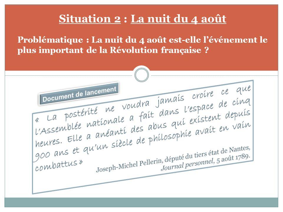 Situation 2 : La nuit du 4 août Problématique : La nuit du 4 août est-elle lévénement le plus important de la Révolution française ?