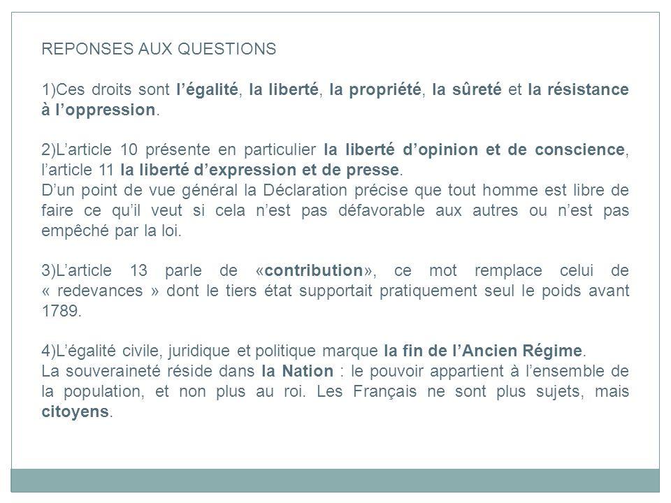 REPONSES AUX QUESTIONS 1)Ces droits sont légalité, la liberté, la propriété, la sûreté et la résistance à loppression. 2)Larticle 10 présente en parti