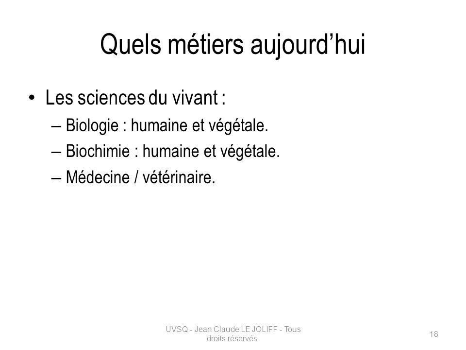 Quels métiers aujourdhui Les sciences du vivant : – Biologie : humaine et végétale. – Biochimie : humaine et végétale. – Médecine / vétérinaire. UVSQ