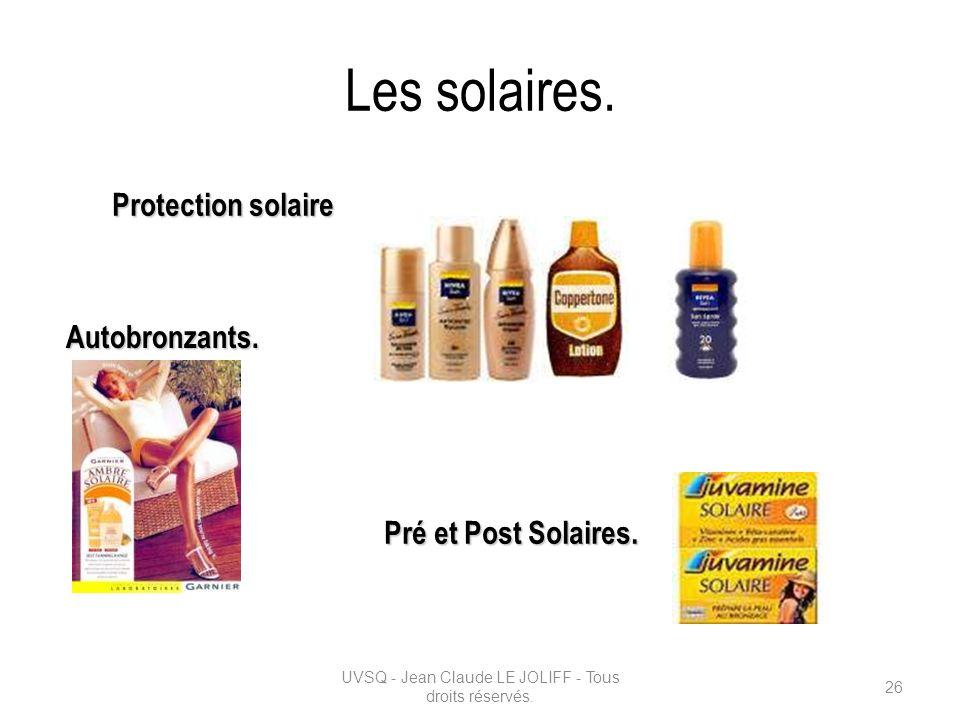 Les solaires. UVSQ - Jean Claude LE JOLIFF - Tous droits réservés. 26 Protection solaire Autobronzants. Pré et Post Solaires.