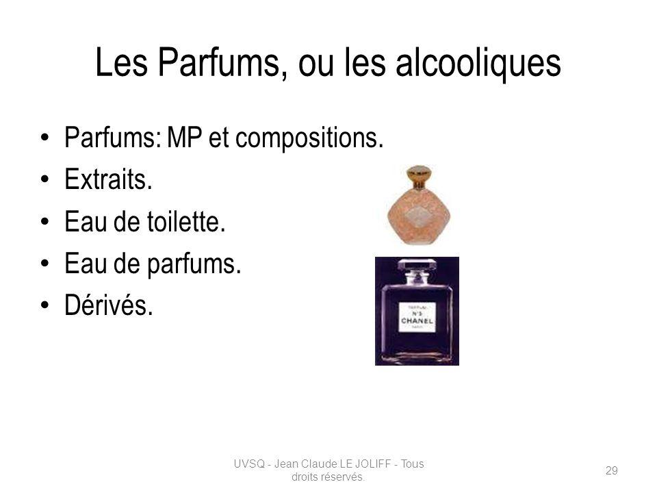 Les Parfums, ou les alcooliques Parfums: MP et compositions. Extraits. Eau de toilette. Eau de parfums. Dérivés. UVSQ - Jean Claude LE JOLIFF - Tous d