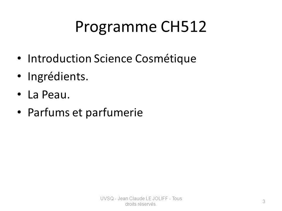 Programme CH512 Introduction Science Cosmétique Ingrédients. La Peau. Parfums et parfumerie UVSQ - Jean Claude LE JOLIFF - Tous droits réservés. 3