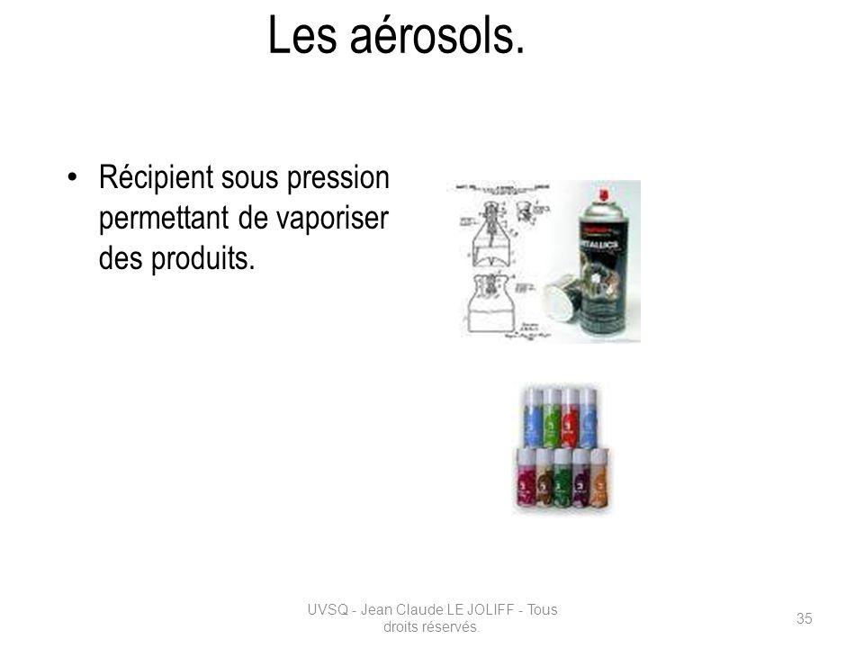 Les aérosols. Récipient sous pression permettant de vaporiser des produits. UVSQ - Jean Claude LE JOLIFF - Tous droits réservés. 35
