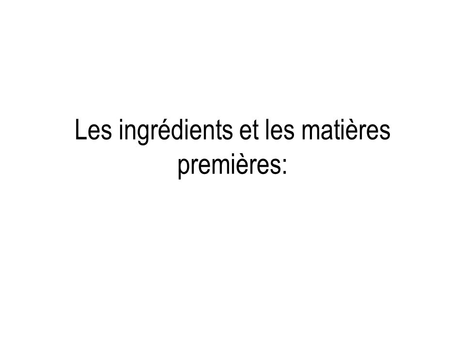 Les ingrédients et les matières premières: